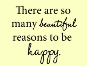 Reasons to be happy #quotes