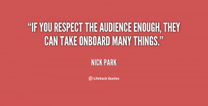 If you respect the audience enough, they can take onboard many things ...