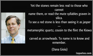 Yet the stones remain less real to those who cannot name them, or read ...