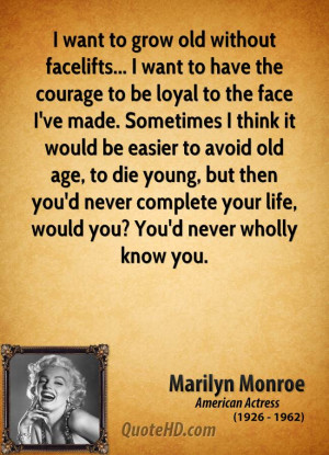 marilyn-monroe-quote-i-want-to-grow-old-without-facelifts-i-want-to ...