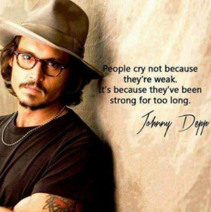 People cry not because they're weak.It's because they've been strong ...
