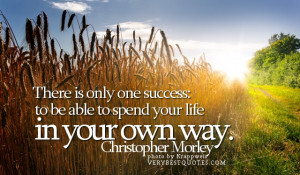 Success quotes - There-is-only-one-success–to-be-able-to-spend-your ...