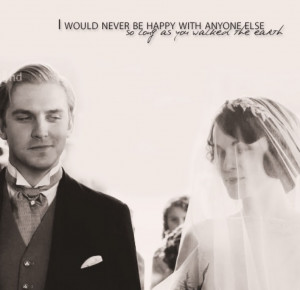 Beautiful LOVE Quote from Downton Abbey…