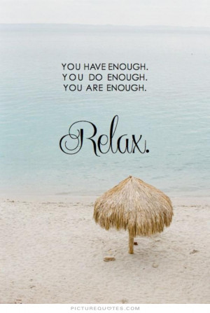 You have enough. You do enough. You are enough. Relax Picture Quote #1
