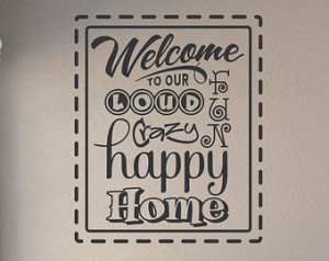 Slap-Art™ Welcome to our loud crazy happy home Vinyl Wall Art Decal ...