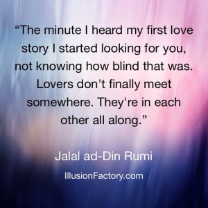 """... ."""" Jalal ad-Din Rumi quotes (Persian Poet and Mystic, 1207-1273"""