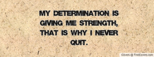 my determination is giving me strength , Pictures , that is why i ...