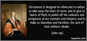 Christianity is designed to refine and to soften; to take away the ...