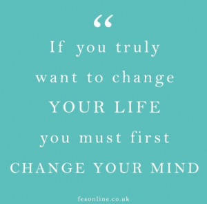 Change your mind. #Quote #Mantra