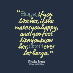 Quotes Picture: boys, if you like her, if she makes you happy, and i ...