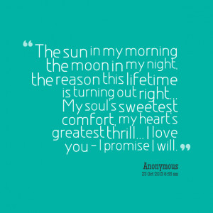 Quotes Picture: the sun in my morning the moon in my night, the reason ...