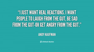 quote-Andy-Kaufman-i-just-want-real-reactions-i-want-21941.png