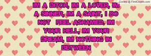 Im a bitch, Im a lover, Im a sinner, Im a saint, I do not feel ashamed ...