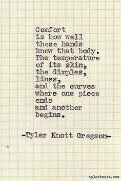 comfort. Tyler Knott More