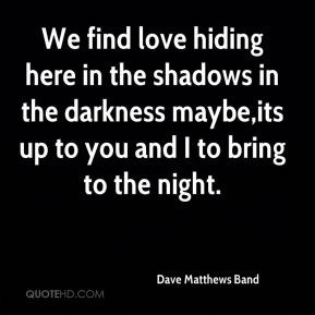dave-matthews-band-quote-we-find-love-hiding-here-in-the-shadows-in ...
