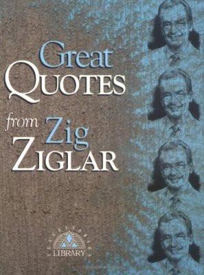 ... Zig Ziglar: 250 Inspiring Quotes from the Master Motivator and Friends