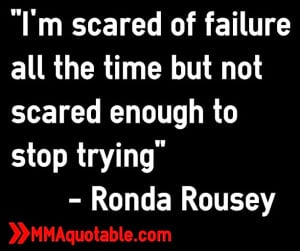 scared of failure all the time but not scared enough to stop ...