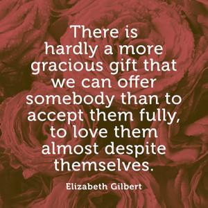 Elizabeth Gilbert Quote You...