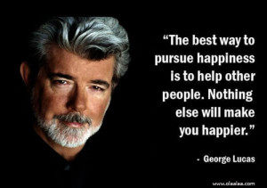 Happiness Thoughts-Quotes-George Lucas-Pursue-Best-Great-Nice