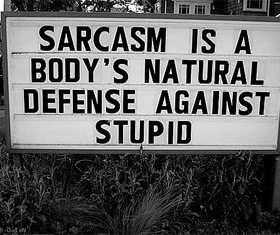 Sarcasm i now see to be, is the language of the devil, for which ...