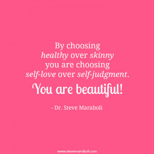 ... you are choosing self-love over self-judgment. You are beautiful