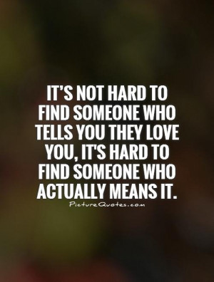 Hard Love Quotes - It's Not Hard To Find Someone Who Tells You They ...