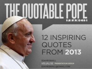 The Quotable Pope Francis: A Presentation12 Inspiring Quotes from ...