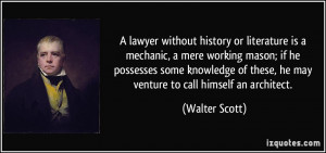 lawyer without history or literature is a mechanic, a mere working ...
