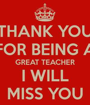 THANK YOU FOR BEING A GREAT TEACHER I WILL MISS YOU