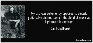 My dad was vehemently opposed to electric guitars. He did not look on ...