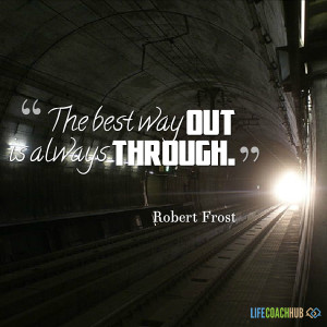 The Best Way Out Is Always Through
