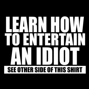... TO ENTERTAIN AN IDIOT TEE Mens funny sayings offensive sarcastic tee