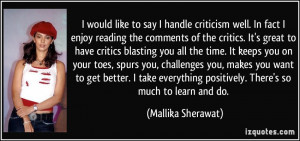 criticism well. In fact I enjoy reading the comments of the critics ...