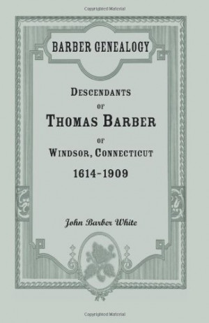 Barber Genealogy: Descendants of Thomas Barber of Windsor, Connecticut ...