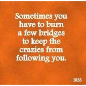 Burning Bridges….