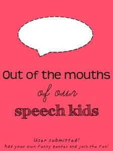 ... and share funny quotes from their speech kids! From Speechy Musings