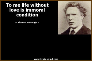 ... love is immoral condition - Vincent van Gogh Quotes - StatusMind.com