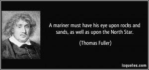 ... upon rocks and sands, as well as upon the North Star. - Thomas Fuller