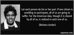 ... shared by all of us, is realized in each one of us. - Barbara Jordan