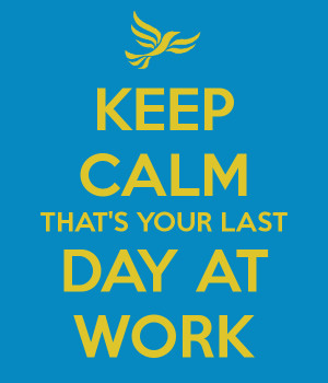Last Day Of Work Keep calm that's your last day