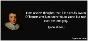 From restless thoughts, that, like a deadly swarm Of hornets arm'd, no ...