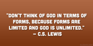 "... , because forms are limited and God is unlimited."" – C.S. Lewis"