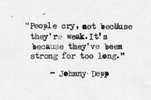 people quote sad true crying johnny depp smart strong tears Weakness