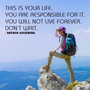 ... live forever. Don't wait. ~Natalie Goldberg (love this quote so much