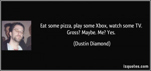 Eat some pizza, play some Xbox, watch some TV. Gross? Maybe. Me? Yes.