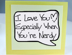 Nerdy Geekery Quote Card. White Love You Card for Nerdy Mothers Day ...