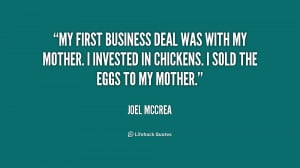 My first business deal was with my mother. I invested in chickens. I ...