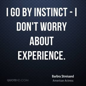 barbra-streisand-barbra-streisand-i-go-by-instinct-i-dont-worry-about ...