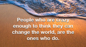 ... they can Change the World,are the ones who Do ~ Inspirational Quote