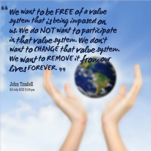 Quotes Picture: we want to be free of a value system that is being ...